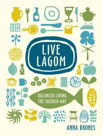 """Live Lagom. Balanced living, the Swedish way"", par Anna Brones"