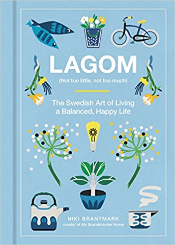 """Lagom (Not too little, not too much. The Swedish Art of Living a Balanced, Happy Life"", par Niki Brantmark"